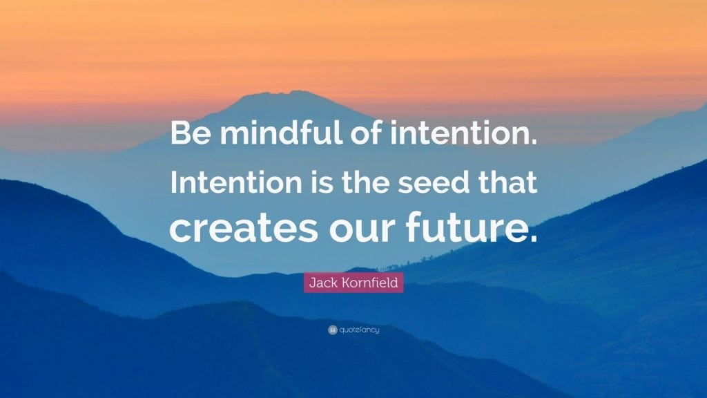 Jack Kornfield Quote: Be mindful of intention. Intention is the seed that creates our future.