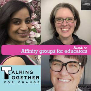 53. Affinity groups for educators with Talking Together For Change